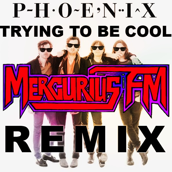 Phoenix Trying to Be Cool Mercurius FM Remix