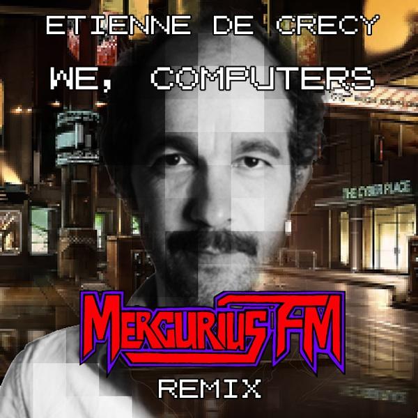 ETIENNE DE CRECY WE COMPUTERS MERCURIUS FM REMIX