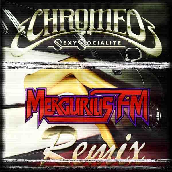 Chromeo - Sexy Socialite (Mercurius FM Remix)