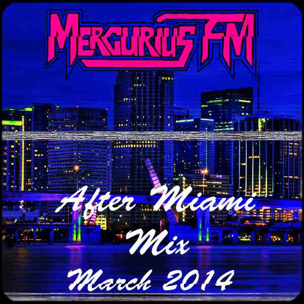 Mercurius FM - After Miami March 2014 Mix hq