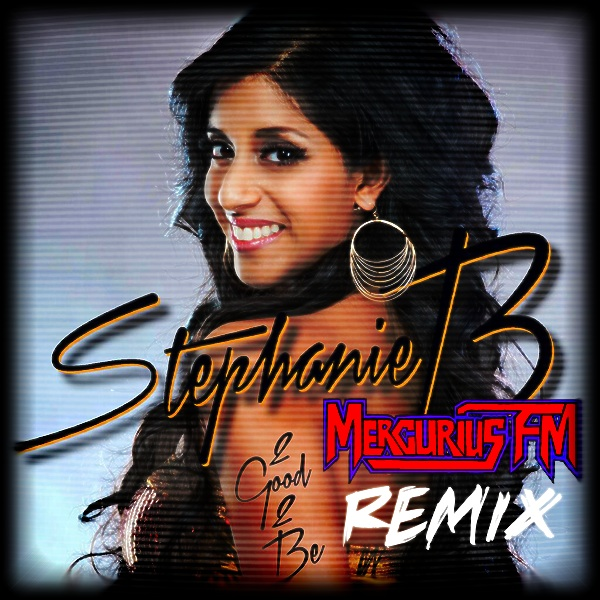Stephanie Braganza 2 Good 2 Be Mercurius FM Remix