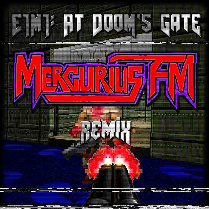 E1M1 AT DOOMS GATE MERCURIUS FM REMIX2