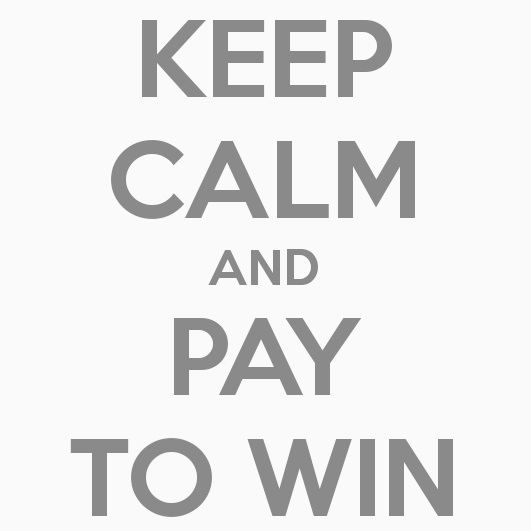 keep calm and pay to win